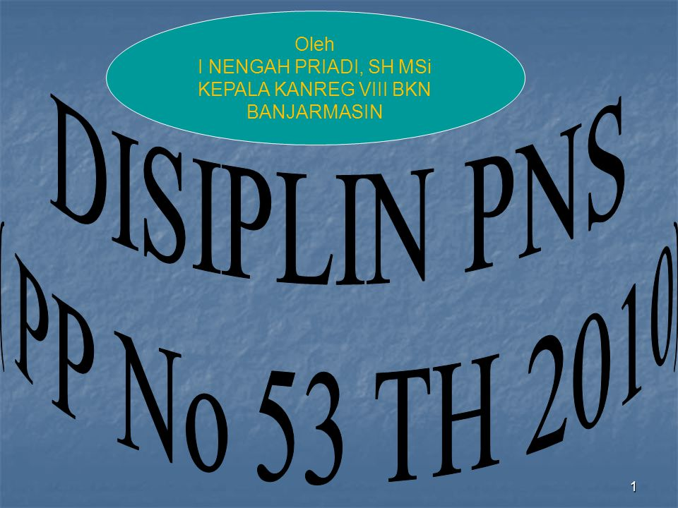 DISIPLIN PNS ( PP No 53 TH 2010) Oleh I NENGAH PRIADI, SH MSi