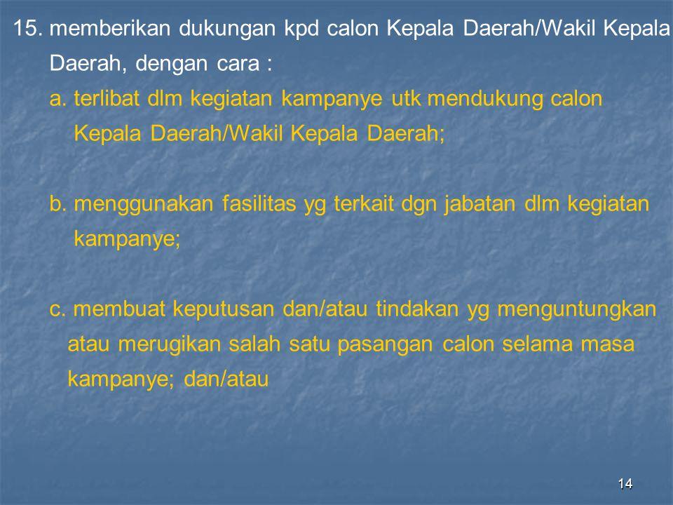 15. memberikan dukungan kpd calon Kepala Daerah/Wakil Kepala