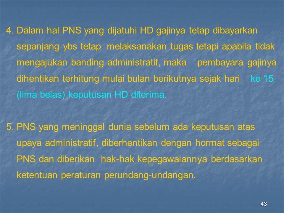 4. Dalam hal PNS yang dijatuhi HD gajinya tetap dibayarkan