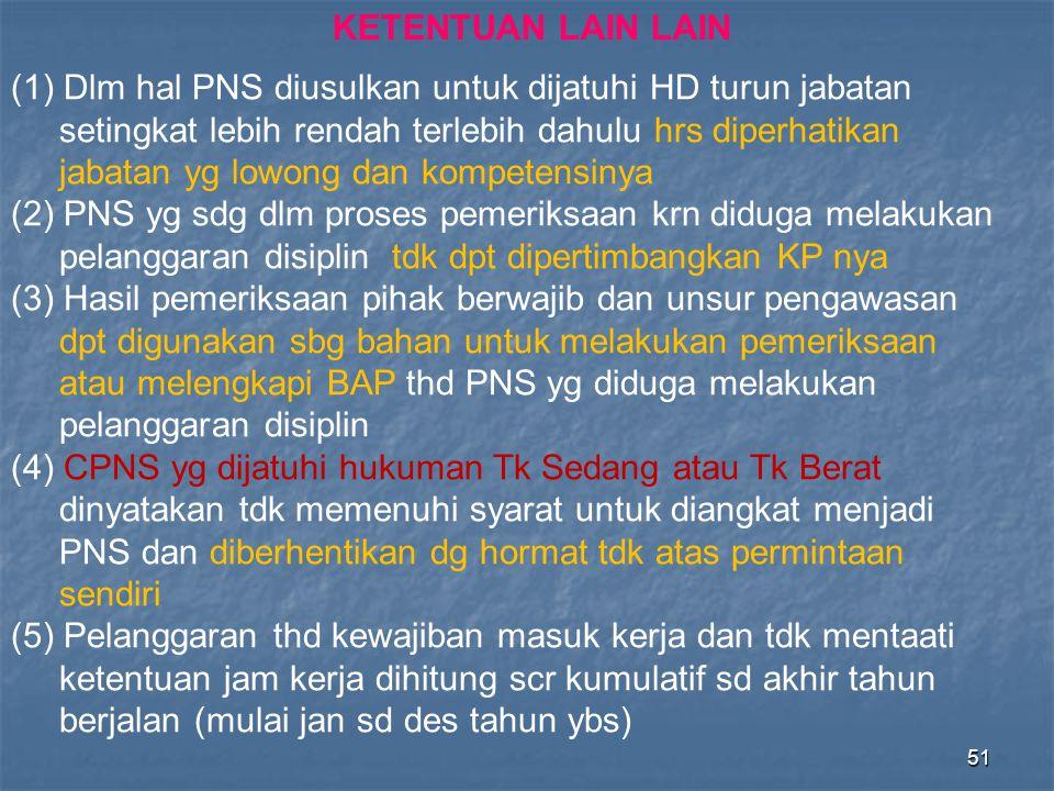 KETENTUAN LAIN LAIN Dlm hal PNS diusulkan untuk dijatuhi HD turun jabatan. setingkat lebih rendah terlebih dahulu hrs diperhatikan.