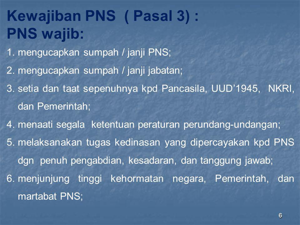 Kewajiban PNS ( Pasal 3) : PNS wajib: