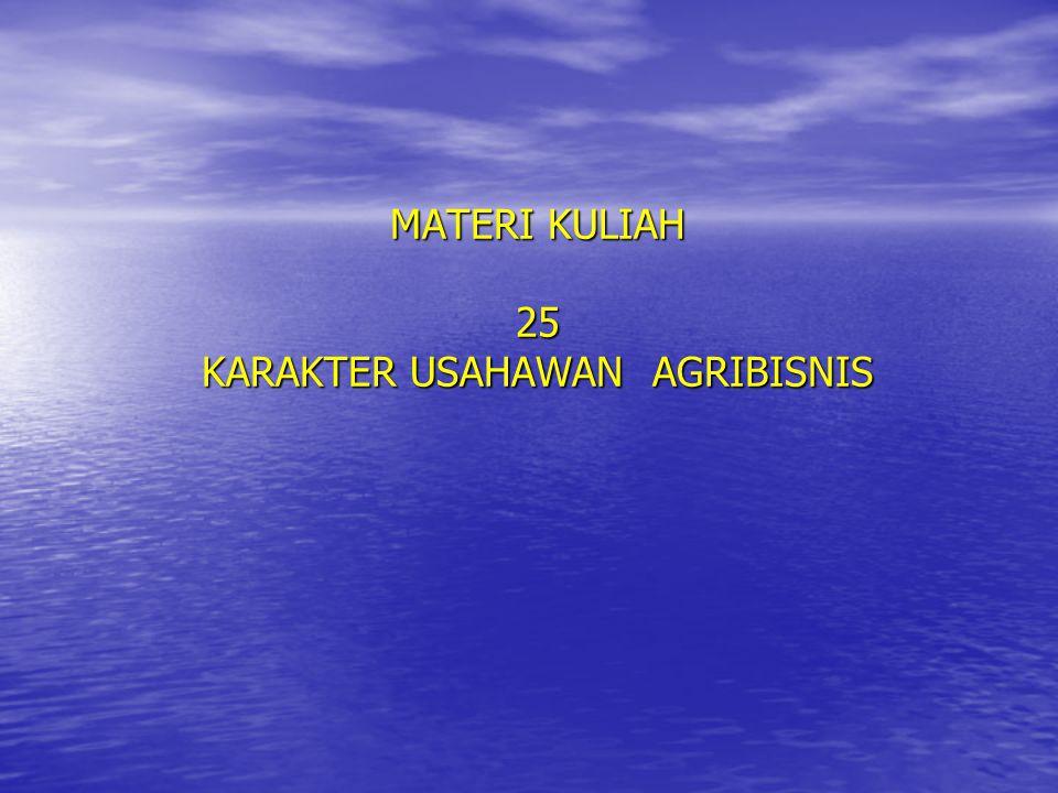 MATERI KULIAH 25 KARAKTER USAHAWAN AGRIBISNIS