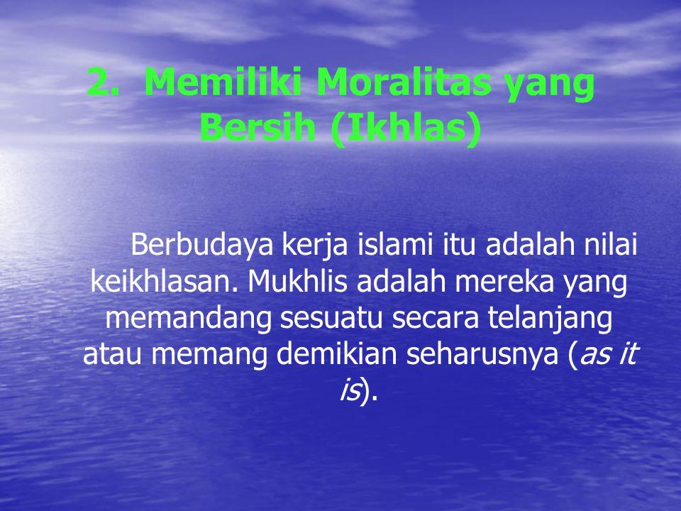 2. Memiliki Moralitas yang Bersih (Ikhlas)