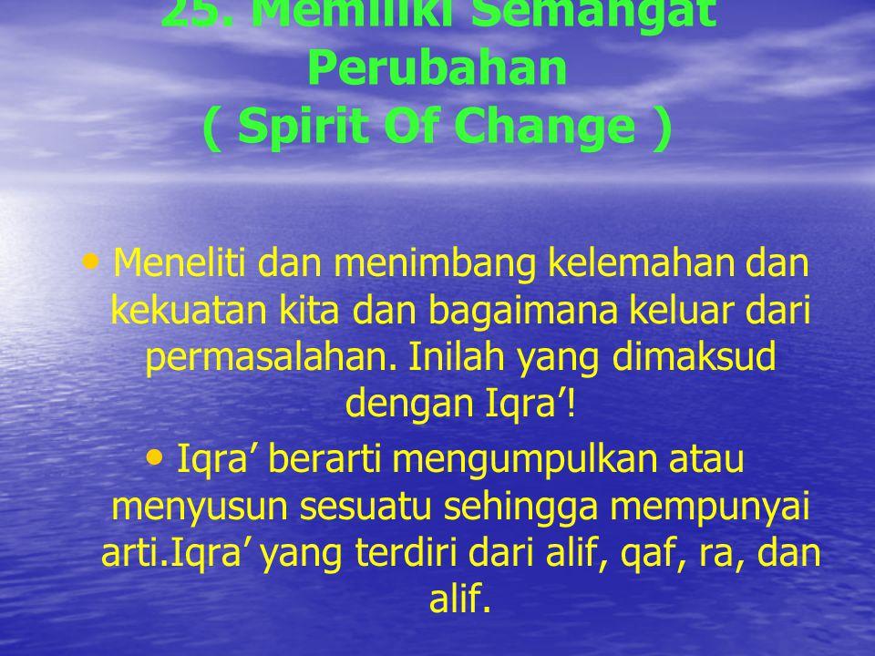 25. Memiliki Semangat Perubahan ( Spirit Of Change )