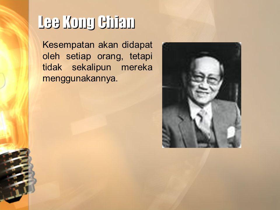 Lee Kong Chian Kesempatan akan didapat oleh setiap orang, tetapi tidak sekalipun mereka menggunakannya.