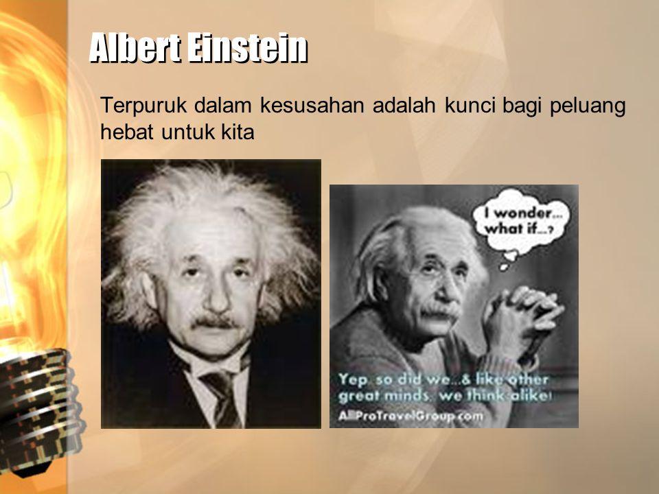 Albert Einstein Terpuruk dalam kesusahan adalah kunci bagi peluang hebat untuk kita