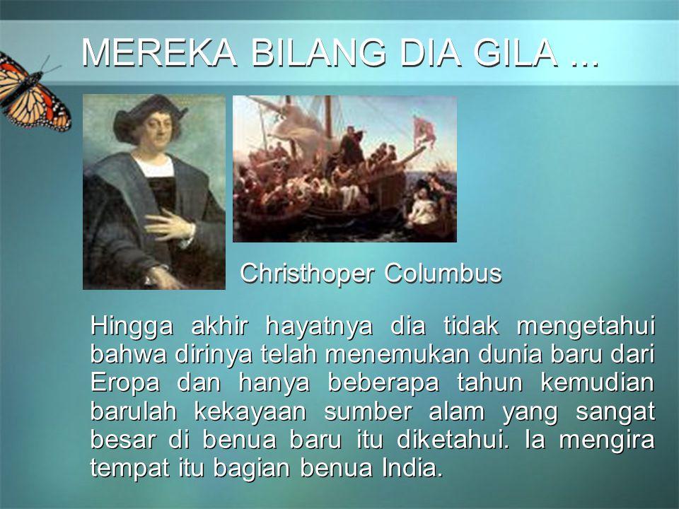 MEREKA BILANG DIA GILA ... Christhoper Columbus
