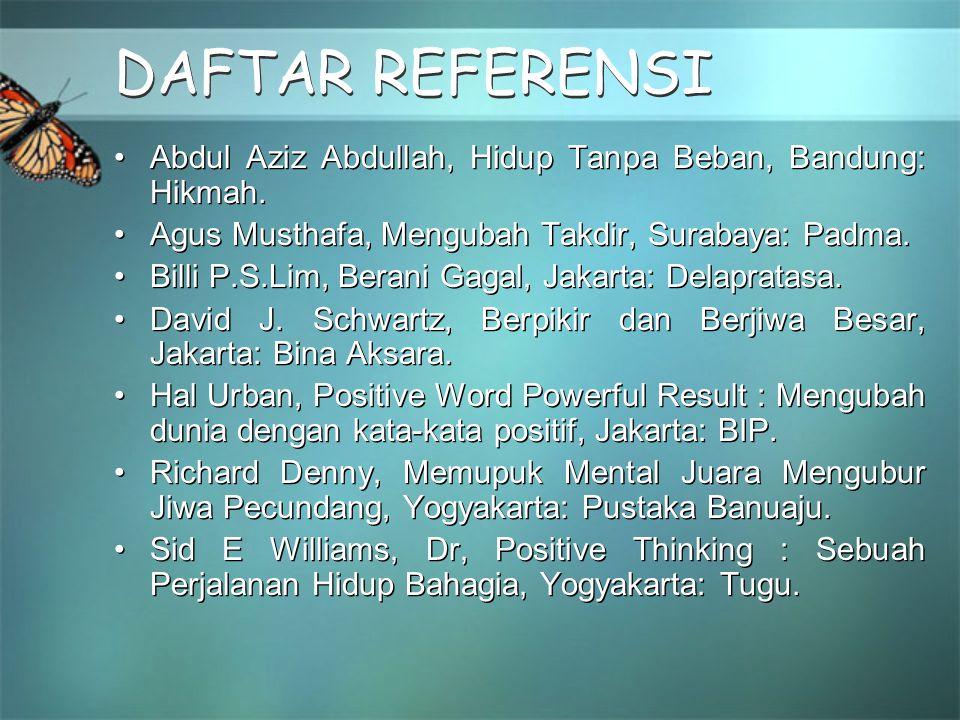 DAFTAR REFERENSI Abdul Aziz Abdullah, Hidup Tanpa Beban, Bandung: Hikmah. Agus Musthafa, Mengubah Takdir, Surabaya: Padma.