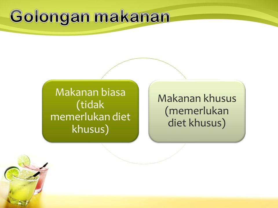 Golongan makanan Makanan biasa (tidak memerlukan diet khusus)