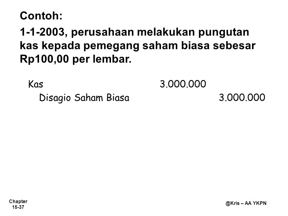 Contoh: 1-1-2003, perusahaan melakukan pungutan kas kepada pemegang saham biasa sebesar Rp100,00 per lembar.