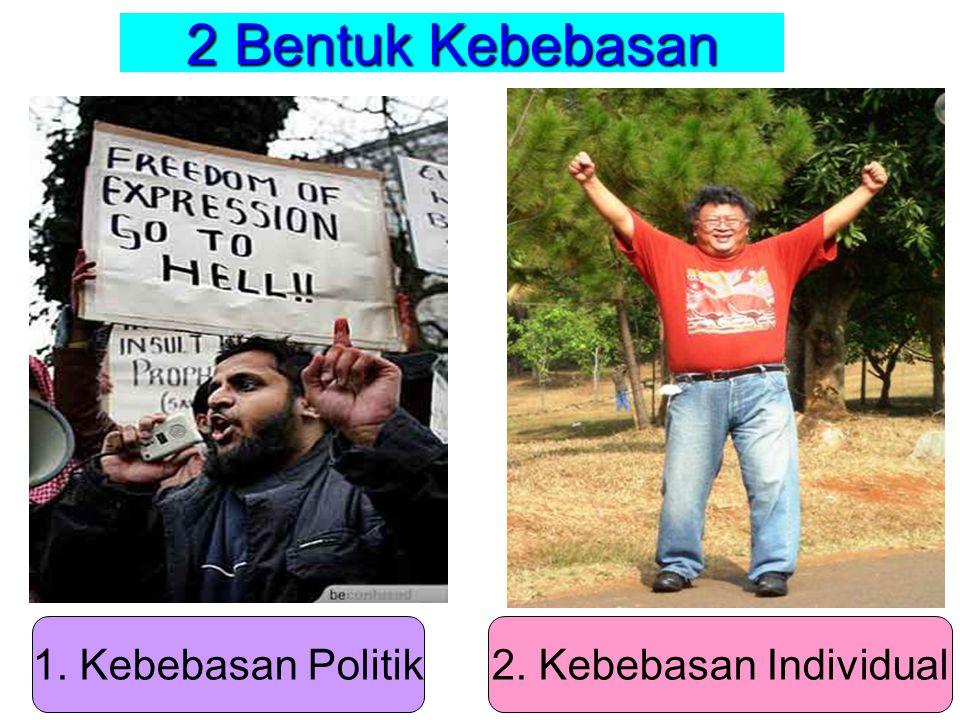 2 Bentuk Kebebasan 1. Kebebasan Politik 2. Kebebasan Individual