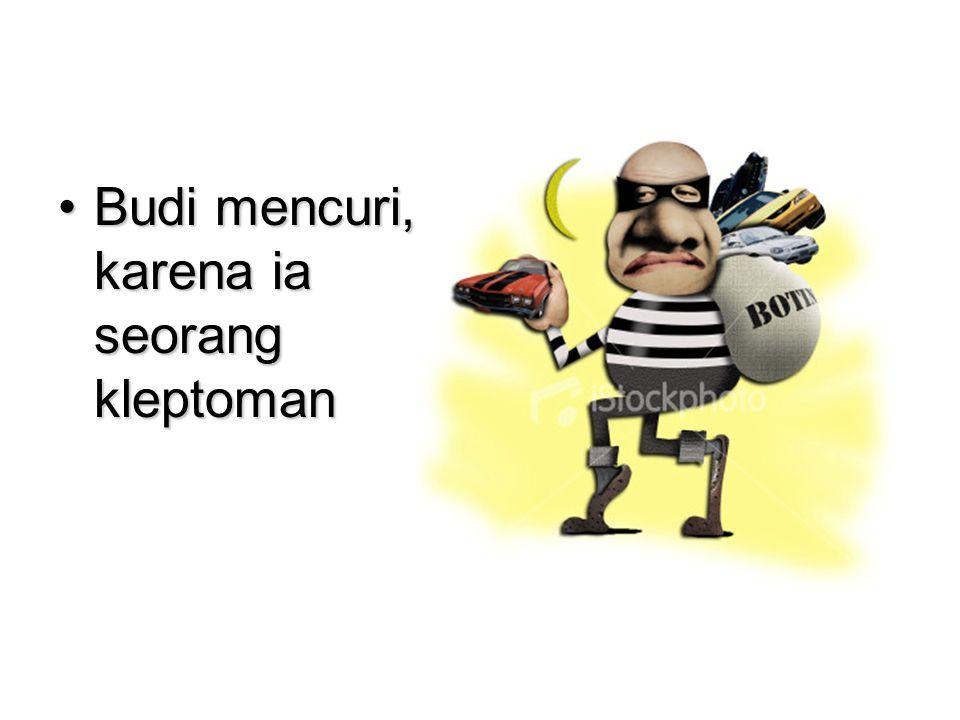 Budi mencuri, karena ia seorang kleptoman