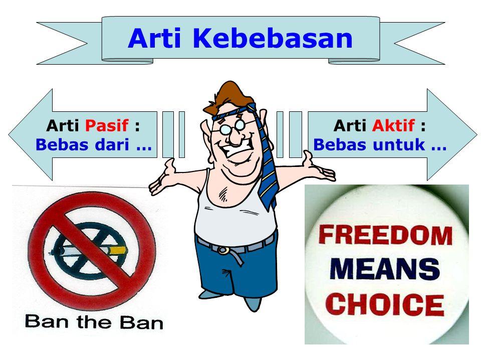 Arti Kebebasan Arti Pasif : Bebas dari … Arti Aktif : Bebas untuk …