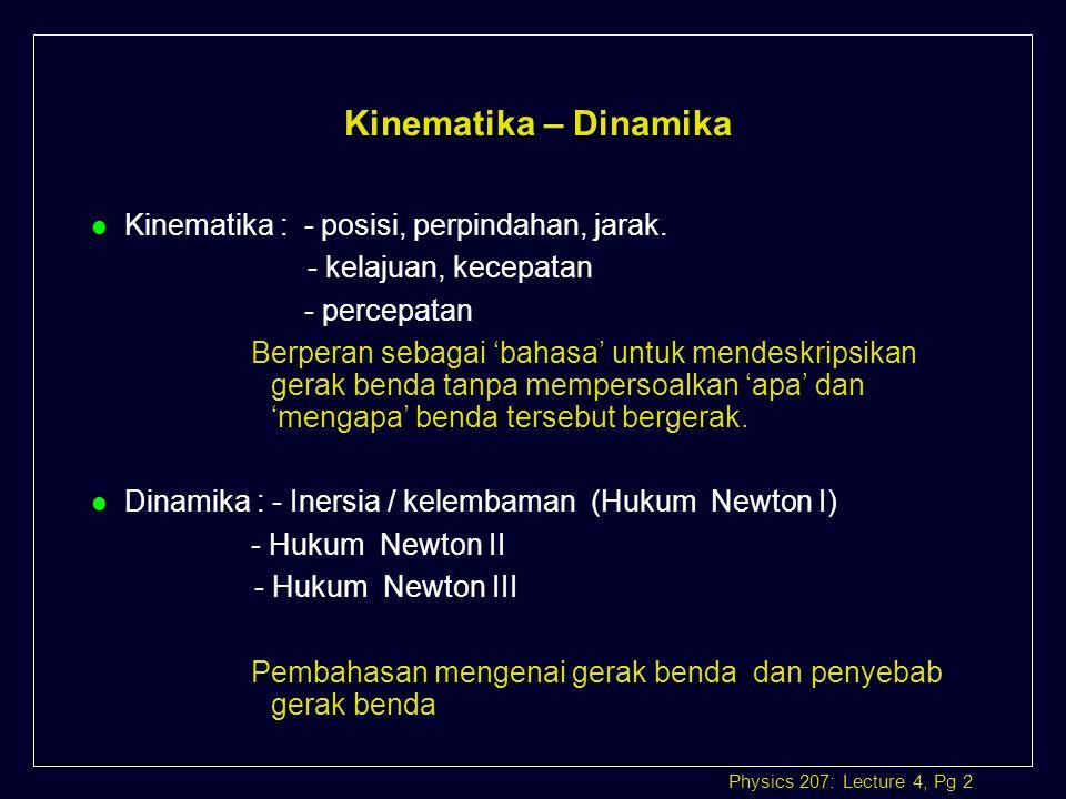 Kinematika – Dinamika Kinematika : - posisi, perpindahan, jarak.