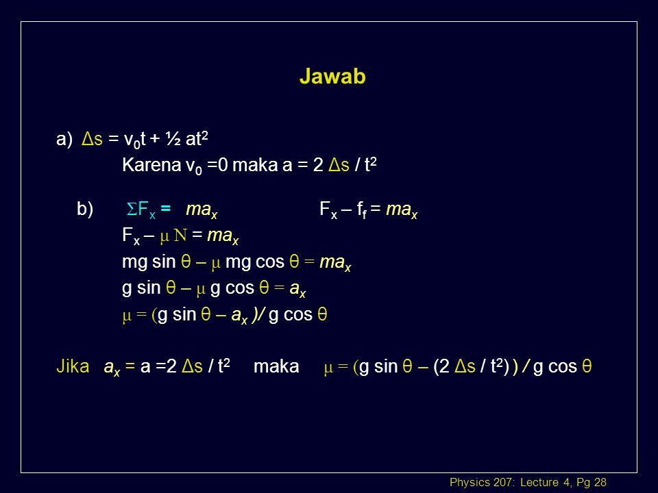 Jawab a) Δs = v0t + ½ at2 Karena v0 =0 maka a = 2 Δs / t2