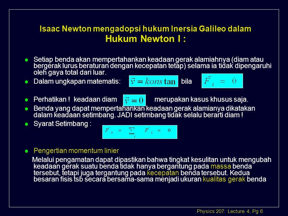 Isaac Newton mengadopsi hukum Inersia Galileo dalam Hukum Newton I :