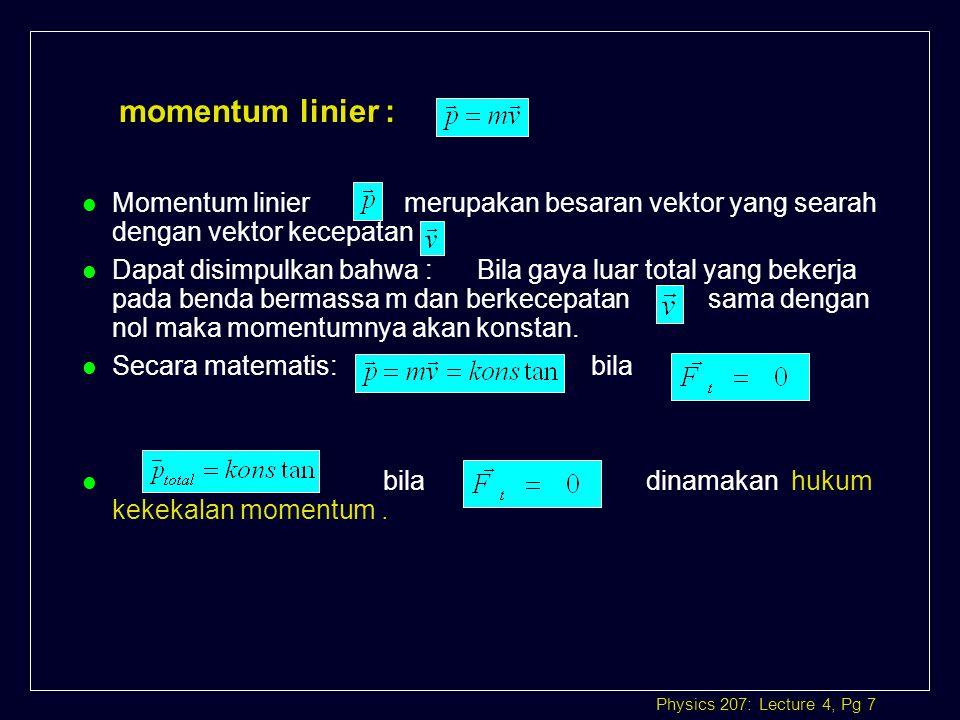 momentum linier : Momentum linier merupakan besaran vektor yang searah dengan vektor kecepatan.