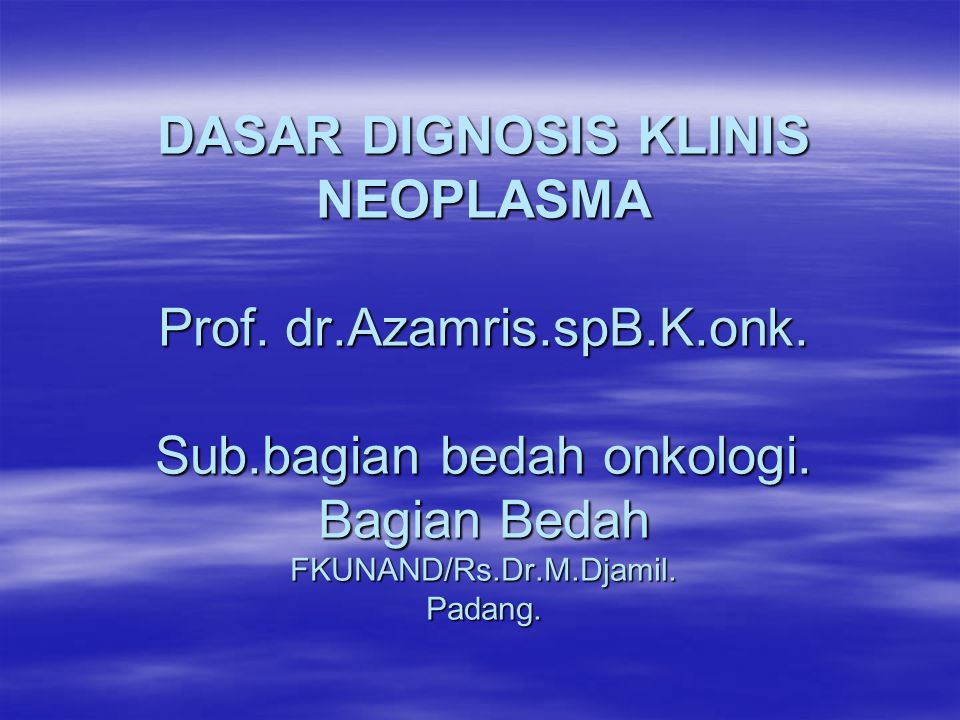 DASAR DIGNOSIS KLINIS NEOPLASMA Prof. dr. Azamris. spB. K. onk. Sub