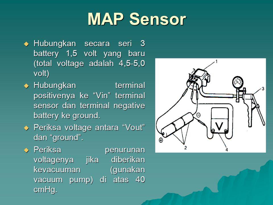 MAP Sensor Hubungkan secara seri 3 battery 1,5 volt yang baru (total voltage adalah 4,5-5,0 volt)