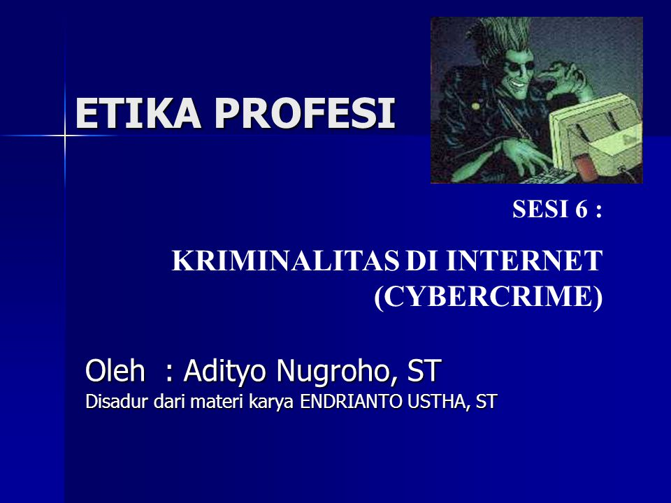 ETIKA PROFESI KRIMINALITAS DI INTERNET (CYBERCRIME)