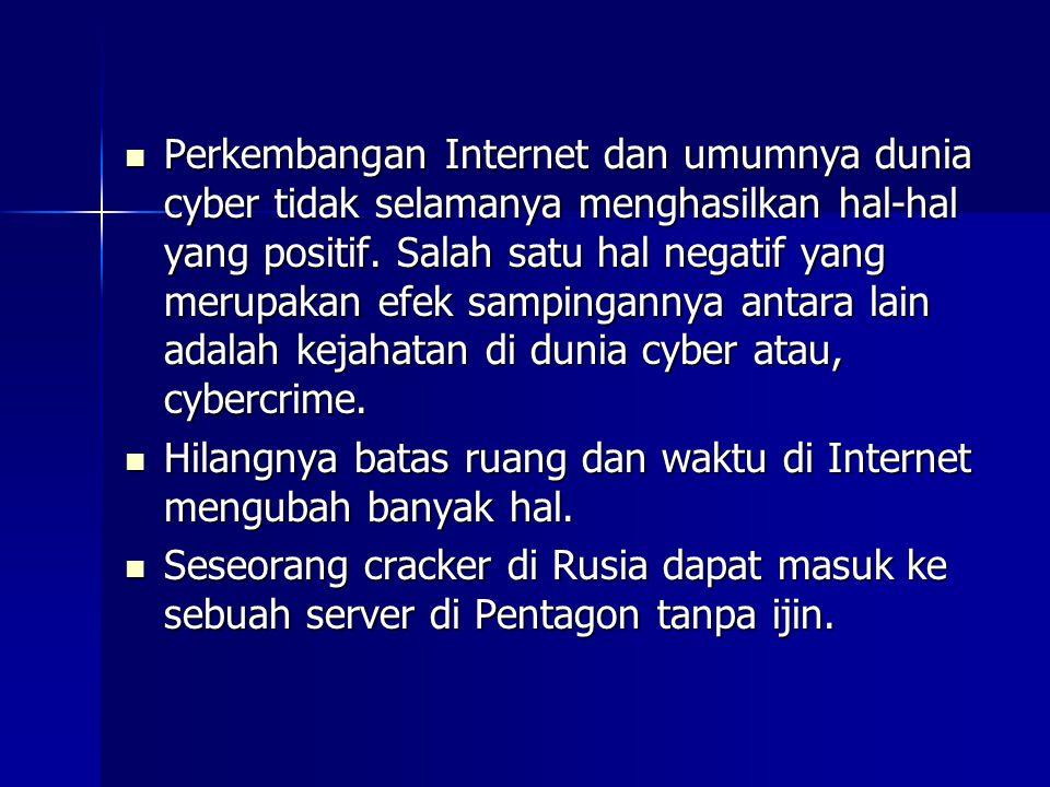 Perkembangan Internet dan umumnya dunia cyber tidak selamanya menghasilkan hal-hal yang positif. Salah satu hal negatif yang merupakan efek sampingannya antara lain adalah kejahatan di dunia cyber atau, cybercrime.