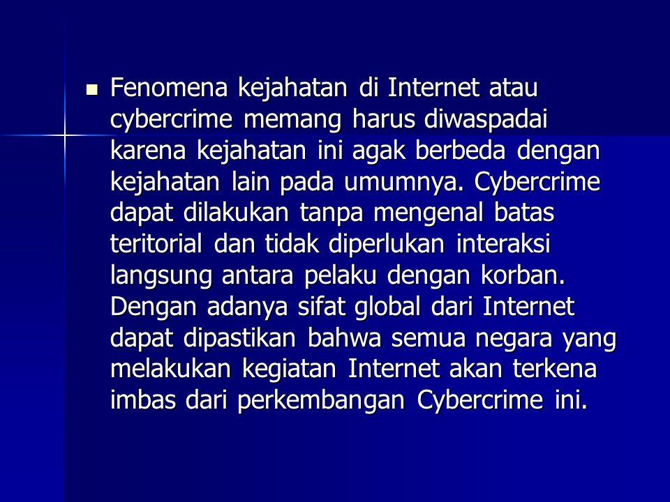Fenomena kejahatan di Internet atau cybercrime memang harus diwaspadai karena kejahatan ini agak berbeda dengan kejahatan lain pada umumnya.