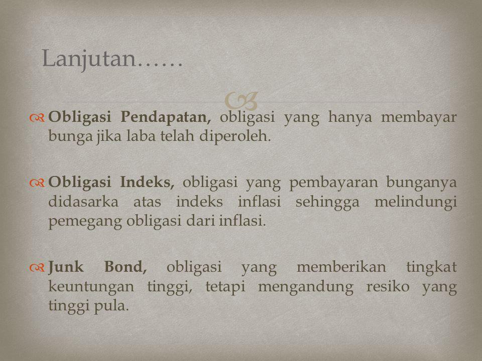 Lanjutan…… Obligasi Pendapatan, obligasi yang hanya membayar bunga jika laba telah diperoleh.