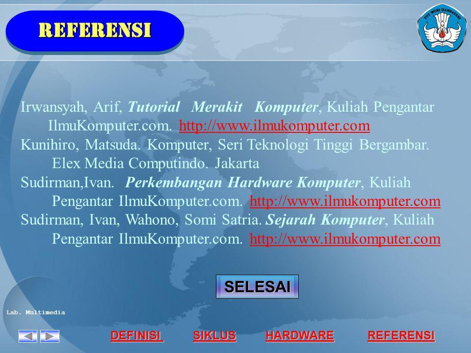 REFERENSI Irwansyah, Arif, Tutorial Merakit Komputer, Kuliah Pengantar