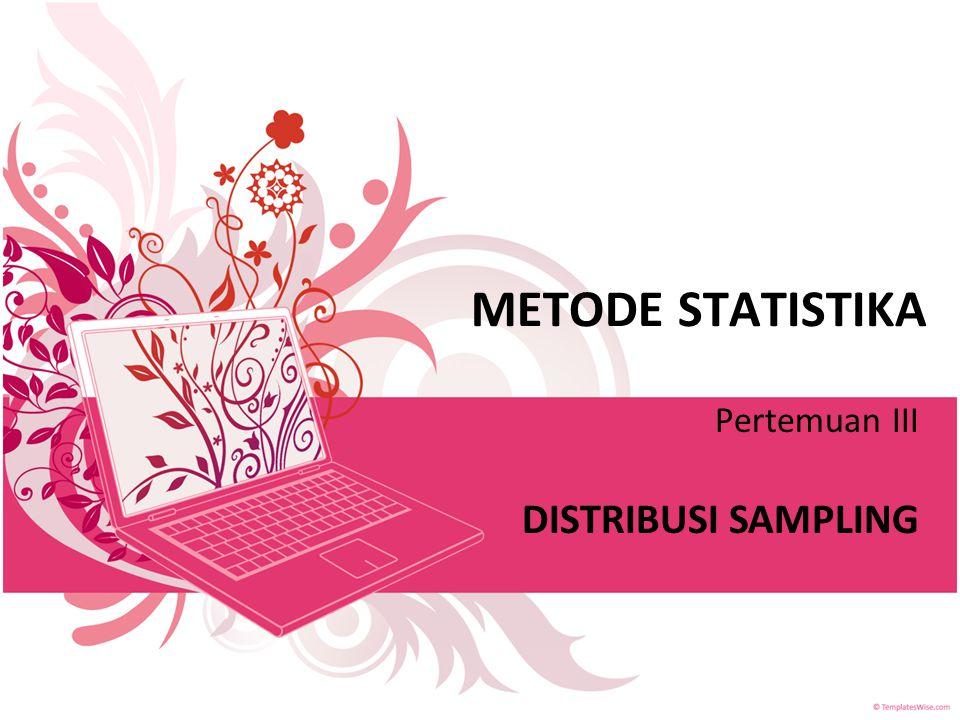METODE STATISTIKA Pertemuan III DISTRIBUSI SAMPLING