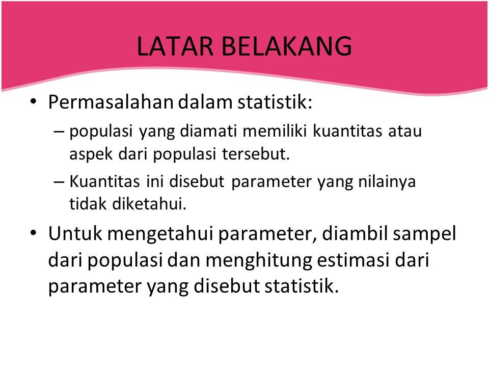 LATAR BELAKANG Permasalahan dalam statistik: