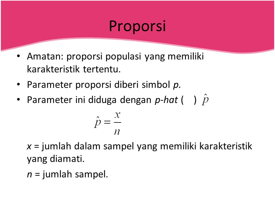 Proporsi Amatan: proporsi populasi yang memiliki karakteristik tertentu. Parameter proporsi diberi simbol p.