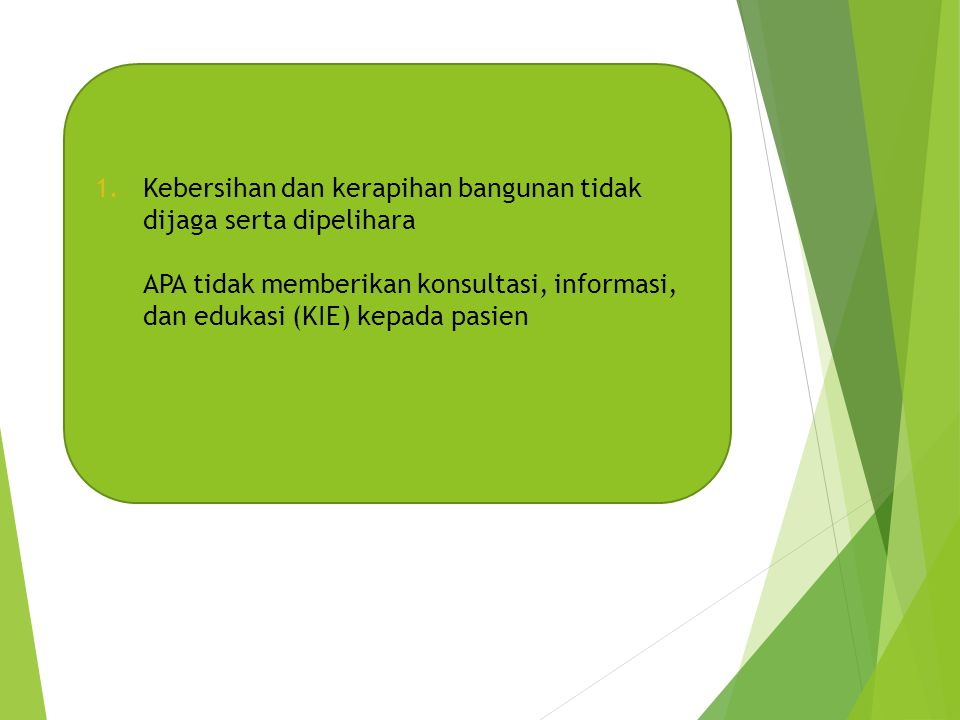 Kebersihan dan kerapihan bangunan tidak dijaga serta dipelihara APA tidak memberikan konsultasi, informasi, dan edukasi (KIE) kepada pasien