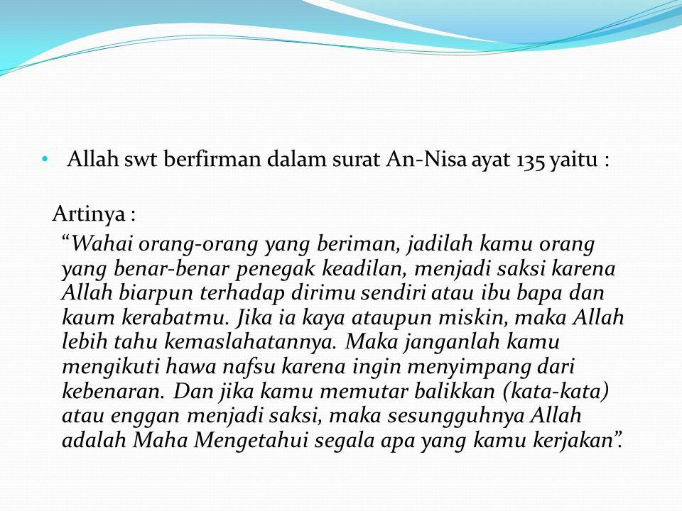 Allah swt berfirman dalam surat An-Nisa ayat 135 yaitu :