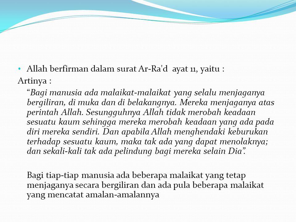 Allah berfirman dalam surat Ar-Ra d ayat 11, yaitu :