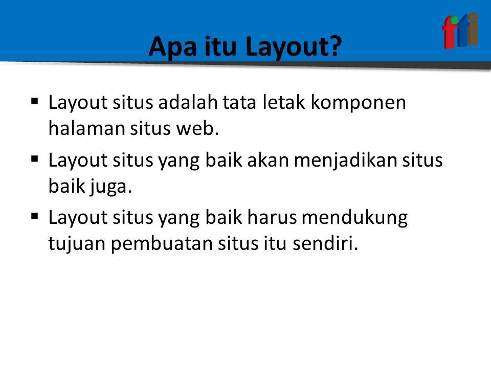 Apa itu Layout Layout situs adalah tata letak komponen halaman situs web. Layout situs yang baik akan menjadikan situs baik juga.