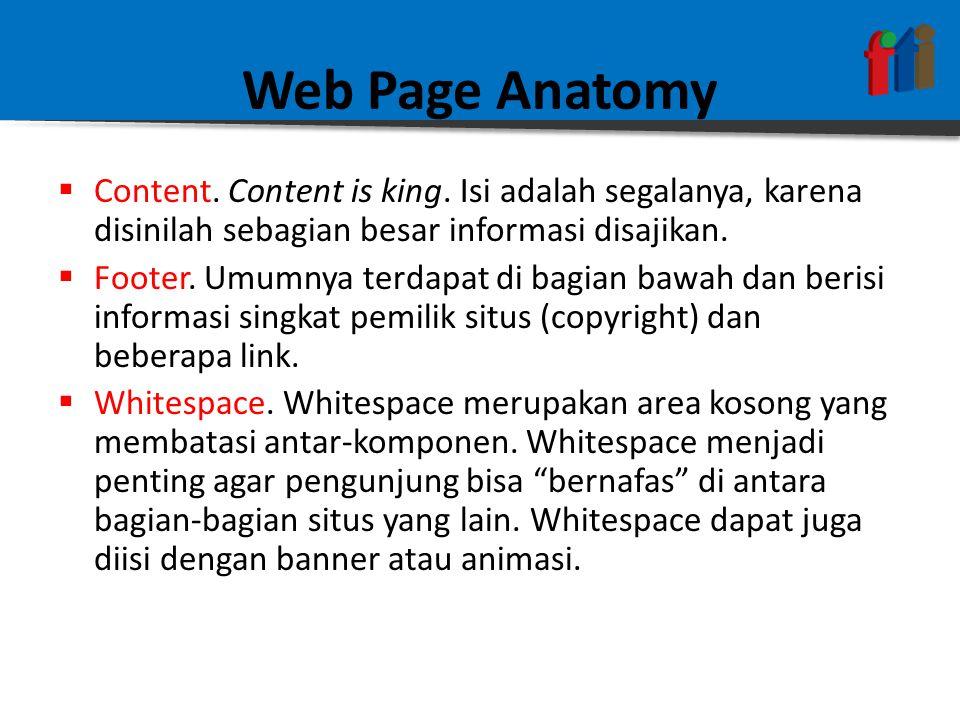 Web Page Anatomy Content. Content is king. Isi adalah segalanya, karena disinilah sebagian besar informasi disajikan.