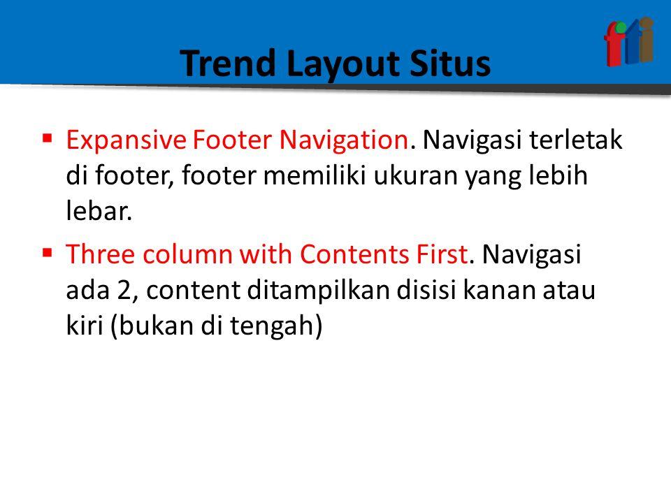 Trend Layout Situs Expansive Footer Navigation. Navigasi terletak di footer, footer memiliki ukuran yang lebih lebar.