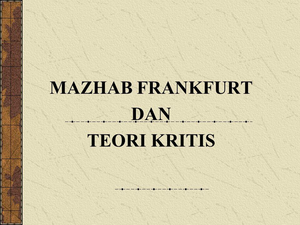 MAZHAB FRANKFURT DAN TEORI KRITIS