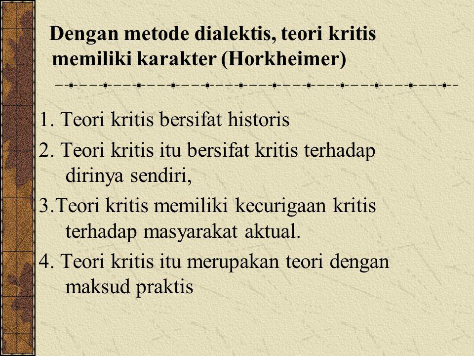 Dengan metode dialektis, teori kritis memiliki karakter (Horkheimer) 1