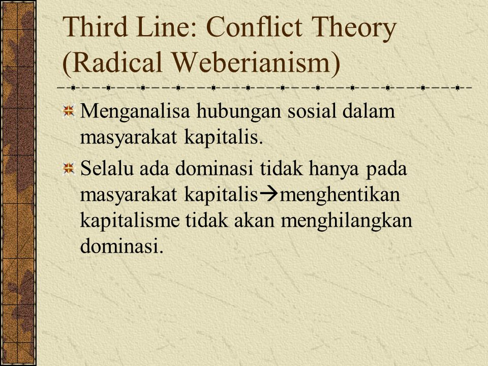 Third Line: Conflict Theory (Radical Weberianism)