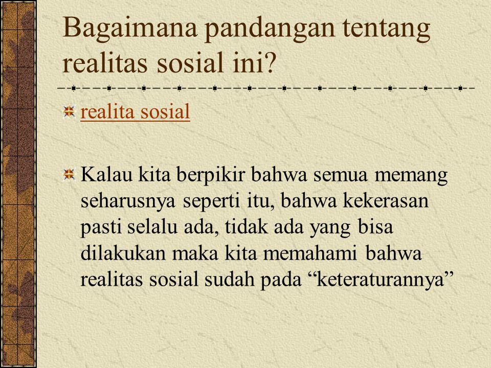 Bagaimana pandangan tentang realitas sosial ini