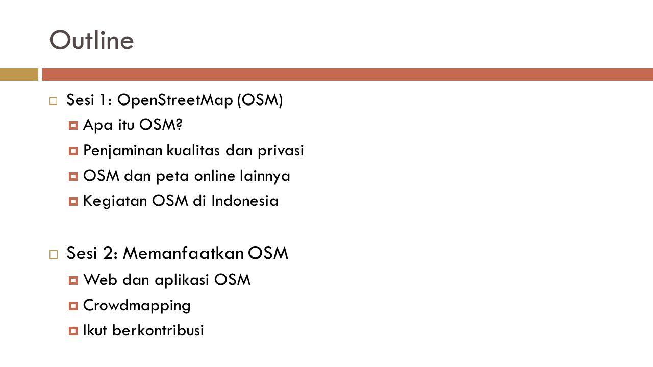 Outline Sesi 2: Memanfaatkan OSM Sesi 1: OpenStreetMap (OSM)