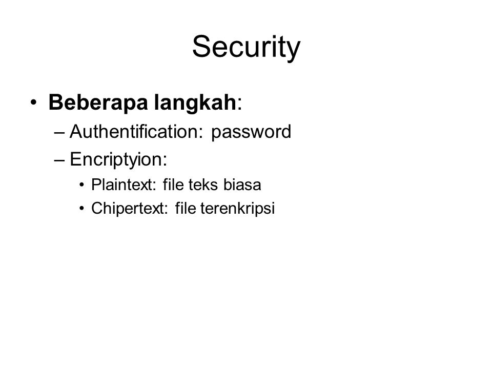 Security Beberapa langkah: Authentification: password Encriptyion: