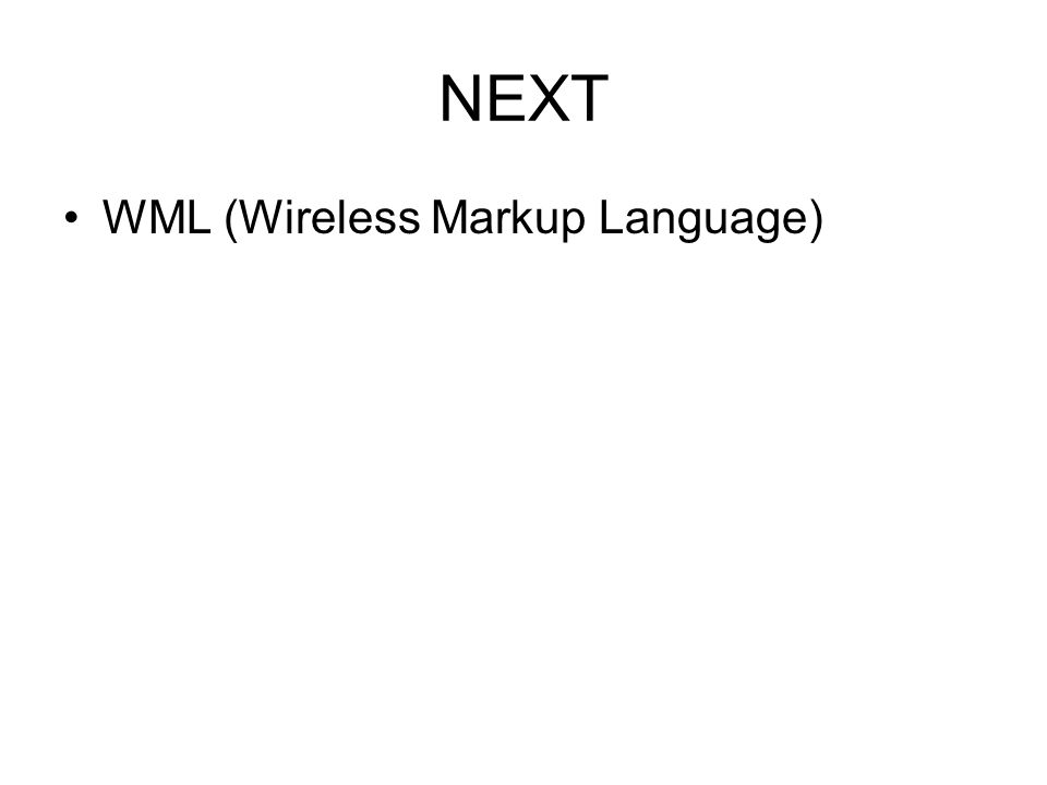 NEXT WML (Wireless Markup Language)