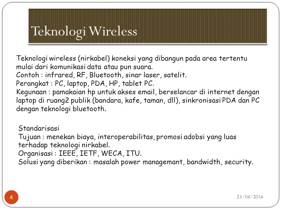 Teknologi Wireless Teknologi wireless (nirkabel) koneksi yang dibangun pada area tertentu mulai dari komunikasi data atau pun suara.
