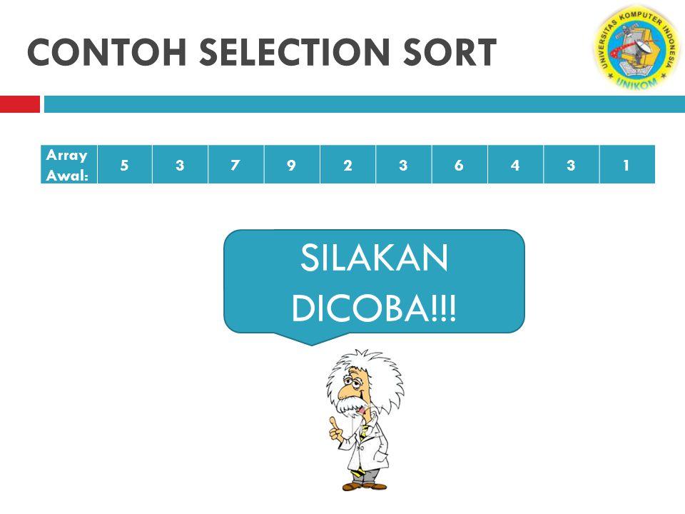 CONTOH SELECTION SORT Array Awal: 5 3 7 9 2 6 4 1 SILAKAN DICOBA!!!