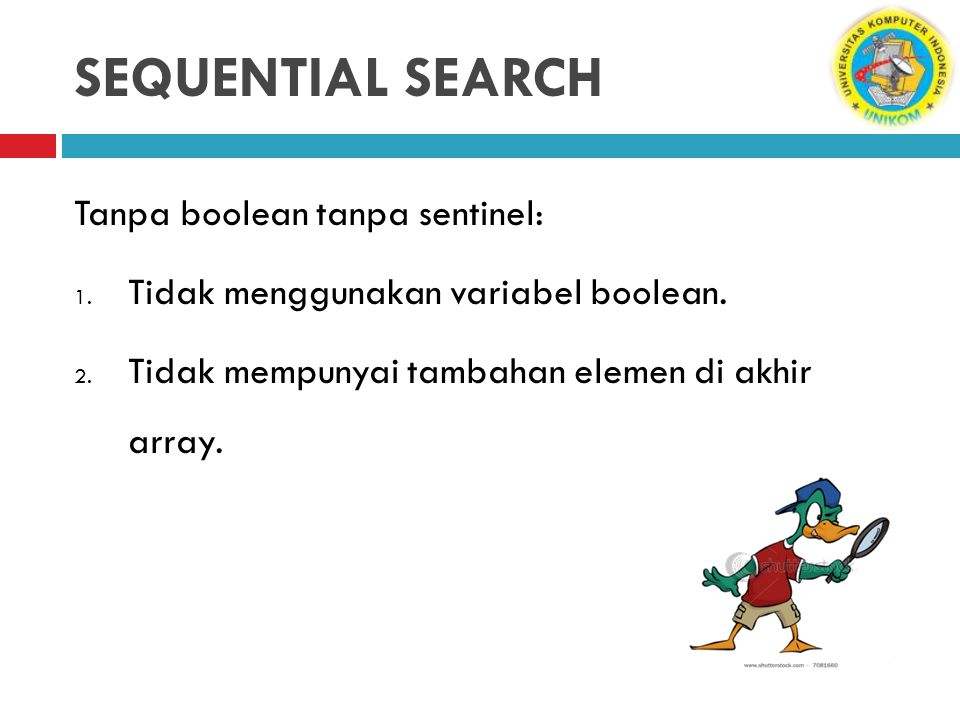SEQUENTIAL SEARCH Tanpa boolean tanpa sentinel: