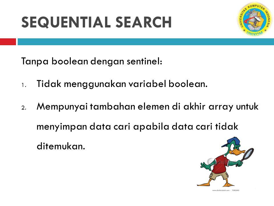 SEQUENTIAL SEARCH Tanpa boolean dengan sentinel: