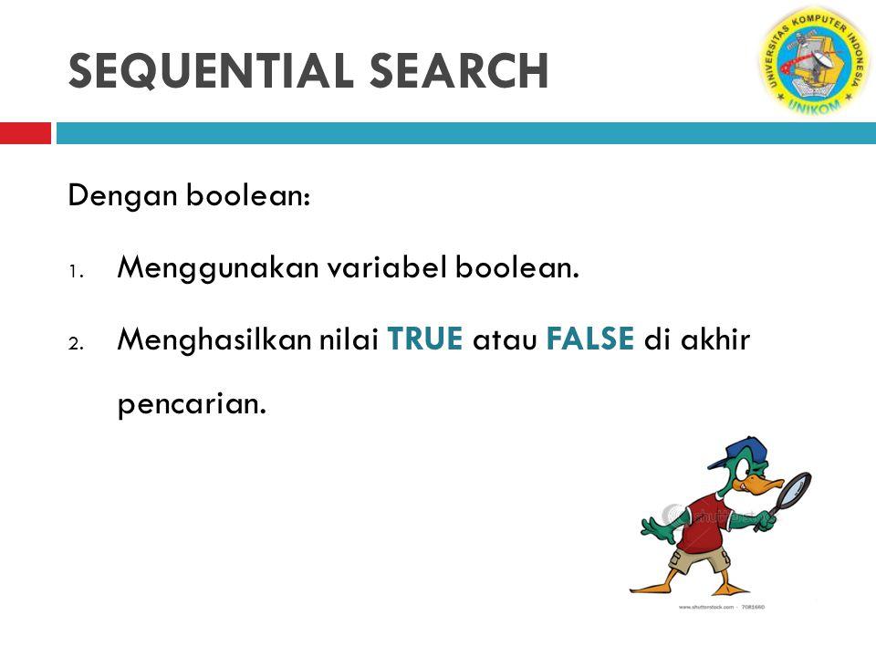SEQUENTIAL SEARCH Dengan boolean: Menggunakan variabel boolean.