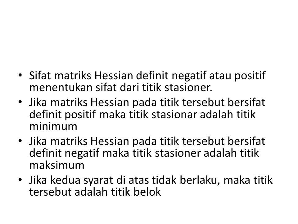 Sifat matriks Hessian definit negatif atau positif menentukan sifat dari titik stasioner.